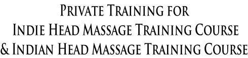 Private Training for   Indie Head Massage Training Course & Indian Head Massage Training Course